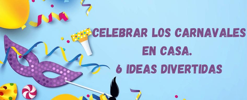 Celebrar los carnavales en casa. 6 ideas divertidas
