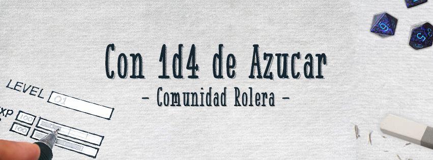 Con 1D4 de Azúcar comunidad Rolera