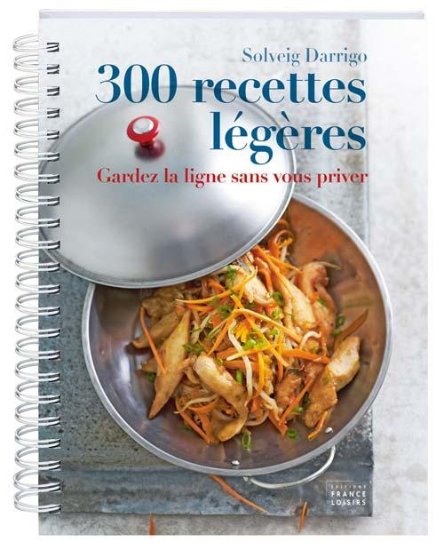 300 recettes légères : Gardez la ligne sans vous priver - Solveig Darrigo