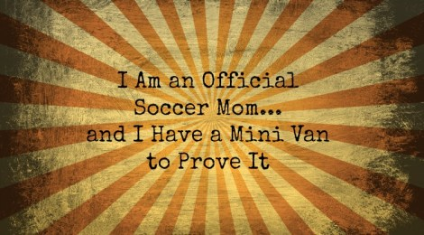 I Am an Official Soccer Mom and I Have a Mini Van to Prove It