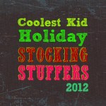 Coolest Kid Holiday Stocking Stuffers 2012