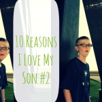 10 Reasons I Love My Son #2