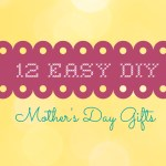 12 Easy DIY Mother's Day Gifts