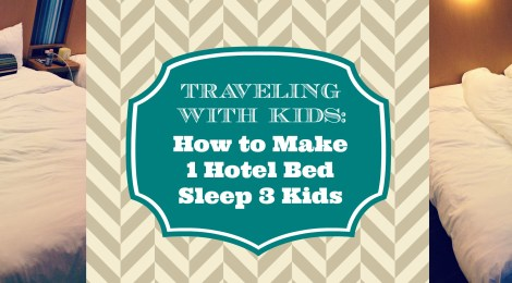 Traveling with Kids: How to Make 1 Hotel Bed Sleep 3 Kids
