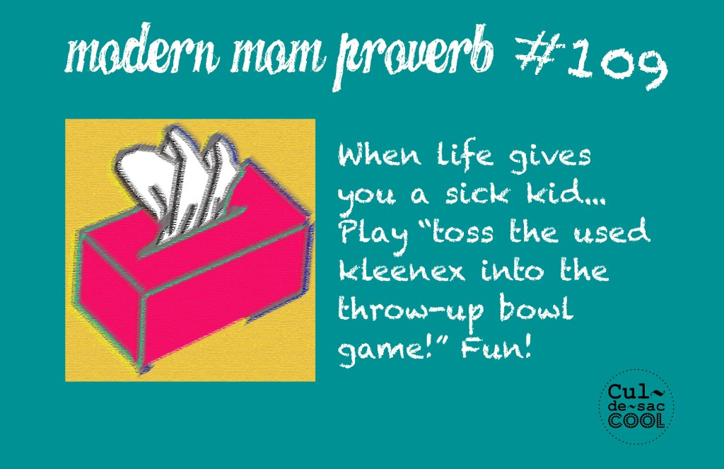 Modern Mom Proverb #109 Sick Kid