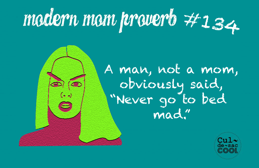 Modern Mom Proverb #134 Going to bed mad