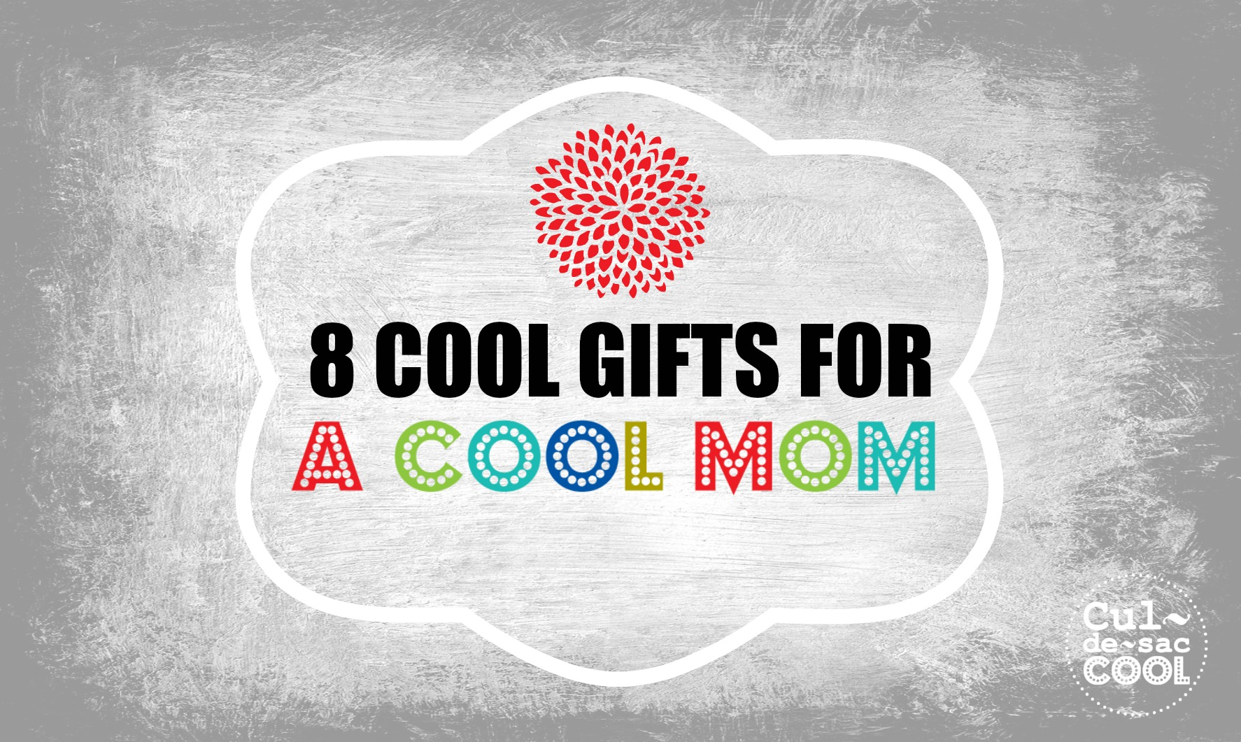 8 COOL GIFTS FOR A COOL MOM COVER 2