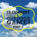 12 Coolest Kid Outdoor Games — Part 2