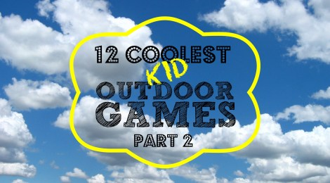 12 Coolest Kid Outdoor Games -- Part 2