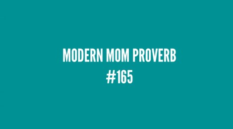 Modern Mom Proverb #165