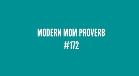 Modern Mom Proverb #172