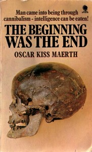 The Beginning Was the End by Oscar Kiss Maerth - human evolution through cannibalism