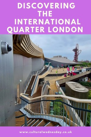 Discovering the International Quarter London gateway to the Olympic Park and the new Cultural Quarter