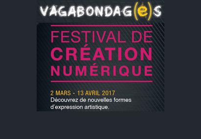 Vagabondag(e)s 2017 : le festival de création numérique
