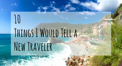 10 Things I Would Tell a New Traveler