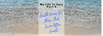 "My Life in Italy, Part 4: ""Death Comes to Those That Swim After Lunch"""