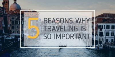 5 Reasons why Traveling is so Important.