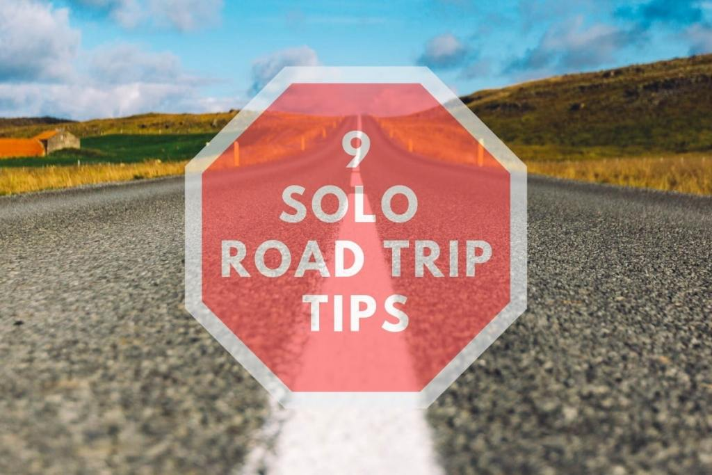 9 Solo Road Trip Tips (how to prepare and what you'll need)