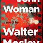 A convention-defying novel by bestselling writer Walter Mosley, John Woman recounts the transformation of an unassuming boy named Cornelius Jones into John Woman, an unconventional history professor―while the legacy of a hideous crime lurks in the shadows. At twelve years old, Cornelius, the son of an Italian-American woman and an older black man from Mississippi named Herman, secretly takes over his father's job at a silent film theater in New York's East Village. Five years later, as Herman lives out his last days, he shares his wisdom with his son, explaining that the person who controls the narrative of history controls their own fate. After his father dies and his mother disappears, Cornelius sets about reinventing himself―as Professor John Woman, a man who will spread Herman's teachings into the classrooms of his unorthodox southwestern university and beyond. But there are other individuals who are attempting to influence the narrative of John Woman, and who might know something about the facts of his hidden past. Engaging with some of the most provocative ideas of recent intellectual history, John Woman is a compulsively readable, deliciously unexpected novel about the way we tell stories, and whether the stories we tell have the power to change the world.