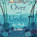 In this book, readers will discover the plants and animals that make up the rich, interconnected ecosystem of a mountain pond. Over the pond, the water is a mirror, reflecting the sky. But under the pond is a hidden world of minnows darting, beavers diving, tadpoles growing. These and many other secrets are waiting to be discovered...over and under the pond.