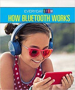 How Bluetooth Works (Everyday STEM) by Avery Elizabeth Hurt