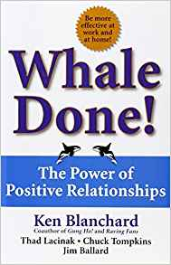 Whale Done!: The Power of Positive Relationships by Ken Blanchard