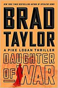 Coming 1/8/2019: Daughter of War (A Pike Logan Thriller) by Brad Taylor