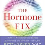 The Hormone Fix: Burn Fat Naturally, Boost Energy, Sleep Better,and Stop Hot Flashes, The Keto-Green Way by Anna Cabeca DO OBGYN
