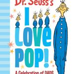 Coming 5/7/2019: Dr. Suess I Love Pop by Dr. Suess