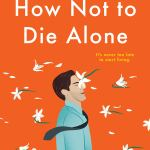 How to Not Die Alone by Richard Roper