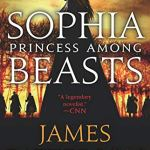 Sophia, Princess Among Beasts by James Patterson and Emily Raymond