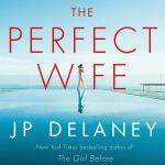 Coming 8/6/2019: The Perfect Wife: A Novel by J.P. Delaney
