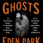 The Ghosts of Eden Park: The Bootleg King, The Women Who Pursued Him, and the Murder That Shocked Jazz-Age America by Karen Abbott