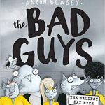 The Bad Guys in the Baddest Day Ever (The Bad Guys #10) (10) by Aaron Blabey