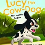 Lucy the Cow-Dog by Christine M.B. Smith