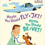 Maybe You Should Fly a Jet! Maybe You Should Be a Vet! (Beginner Books(R)) by Dr. Seuss