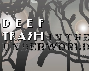 Deep Trash in the Underworld