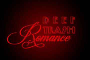 Deep Trash Romance Open Call