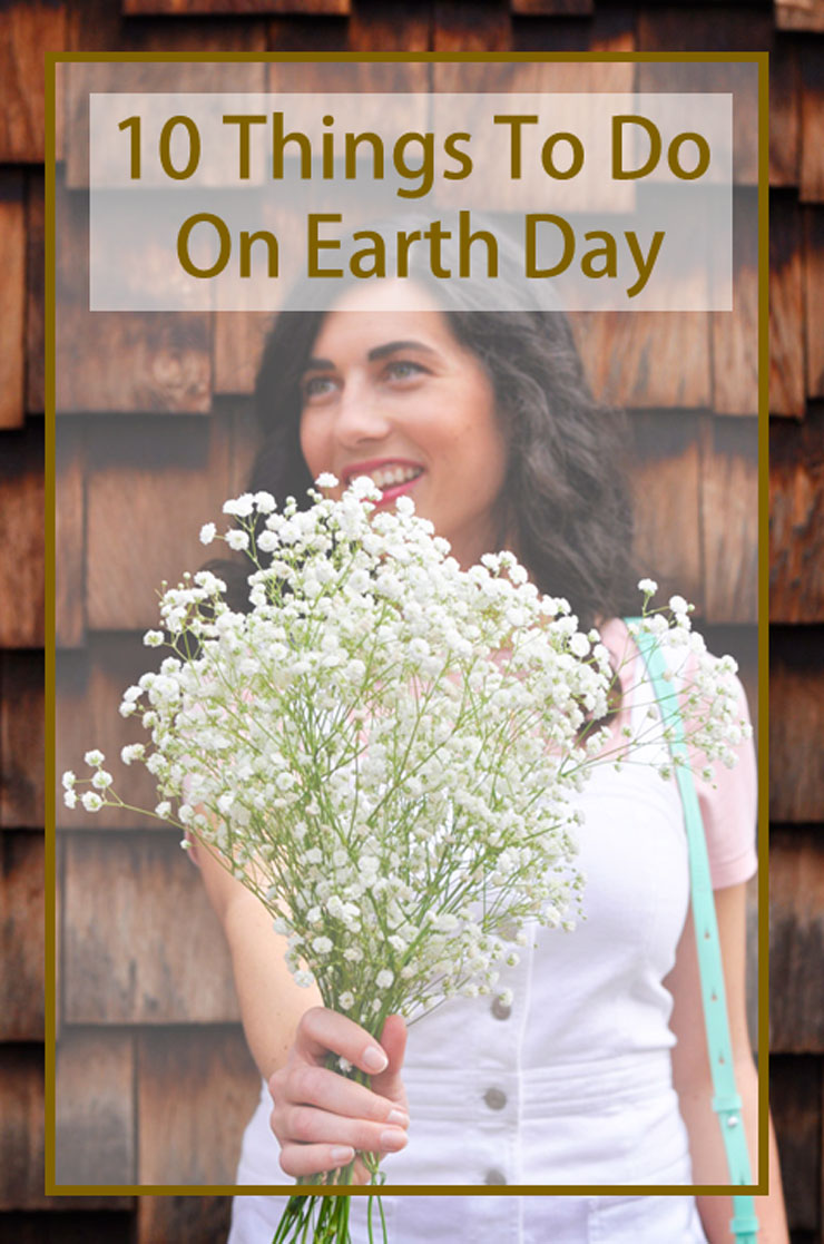 10 Things To Do On Earth Day (and Every Day) | www.cupcakesandthecosmos.com