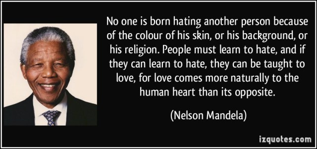 quote-no-one-is-born-hating-another-person-because-of-the-colour-of-his-skin-or-his-background-or-his-nelson-mandela-249567