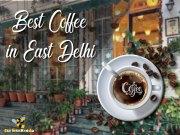 Best Coffee in East Delhi
