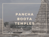 Pancha Boota Temple Tour