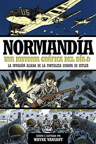 Normandía, una historia gráfica del Día-D; de Wayne Vansant