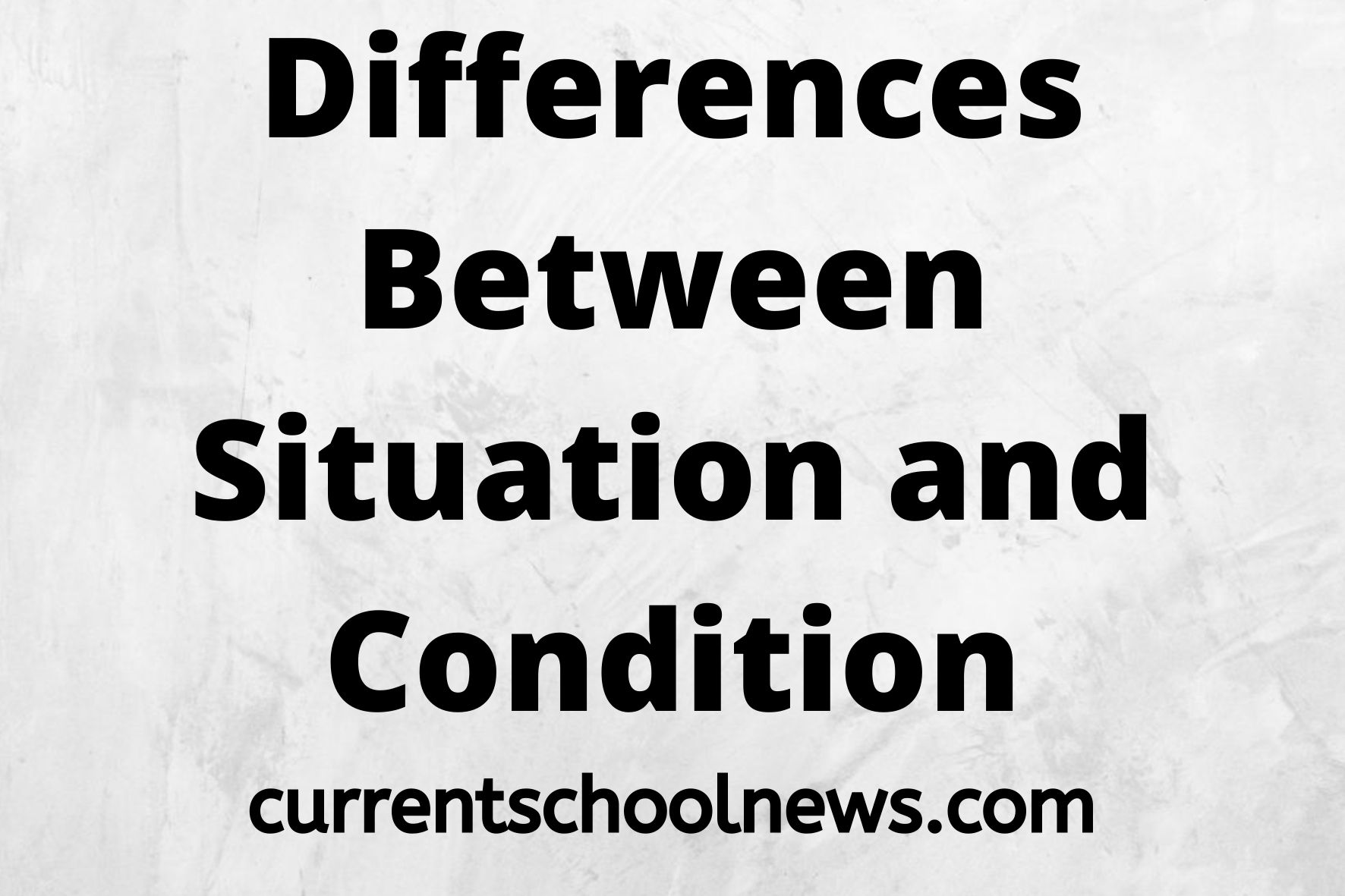 10 Key Differences Between Situation And Condition
