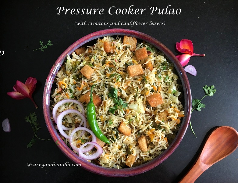 Pressure Cooker Pulao With Croutons And Cauliflower Leaves Curryandvanilla