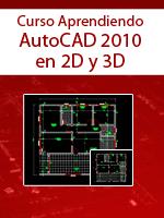 Curso Aprendiendo AutoCAD 2010 en 2d y 3d