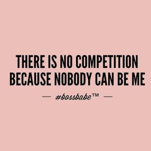 Image of the quote there is no Competition because nobody can be me