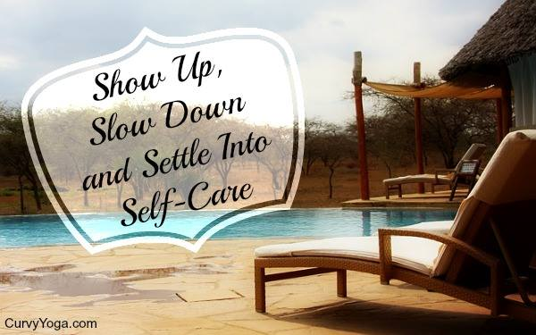 Show Up, Slow Down and Settle Into Self-Care