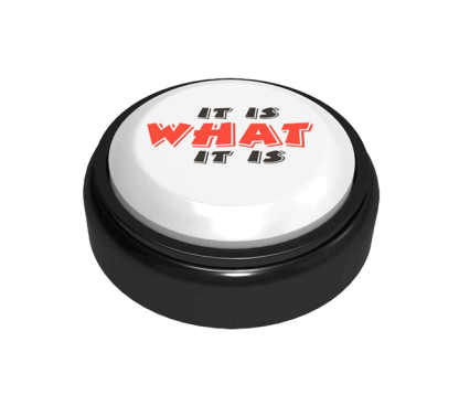 "The Original Custom Easy Button with ""It is What It is"" Printed on top"
