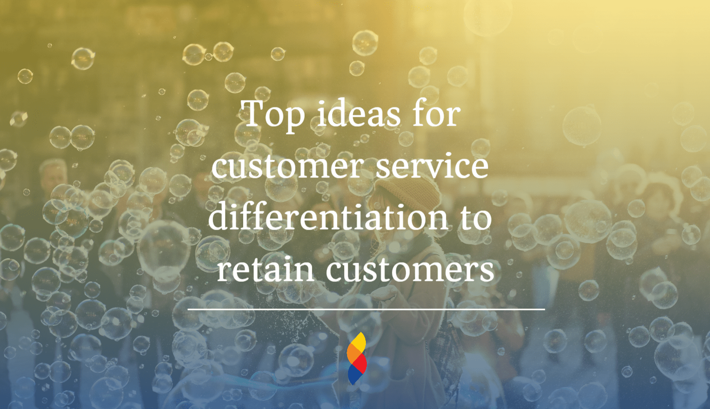 Top ideas for customer service differentiation to retain customers